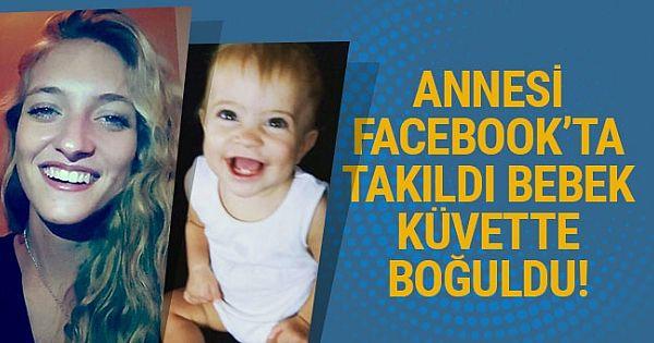 Anne Facebook'a baktı 6 aylık kızı küvette boğularak öldü