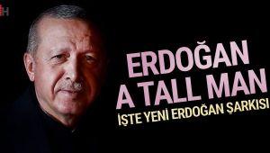 Cumhurbaşkanı Erdoğan için yeni şarkı yapıldı 'Erdoğan, A Tall Man'