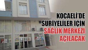 Kocaeli'de Suriyeliler için sağlık merkezi açılıyor