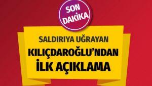 Saldırıya uğrayan Kemal Kılıçdaroğlu'ndan ilk açıklama Olay sözler