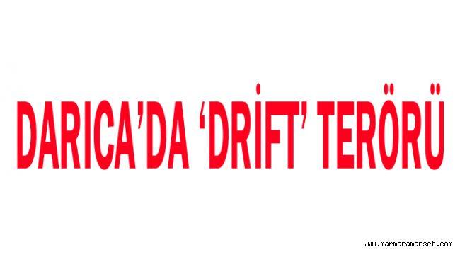Darıca'da 'Drift' terörü