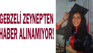 Gebzeli Zeynep'ten Haber Alınamıyor!